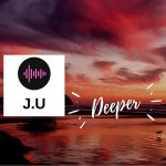J.U – Deeper