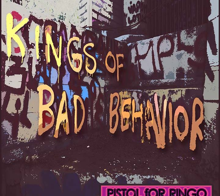 Pistol for Ringo – Kings of Bad Behavior