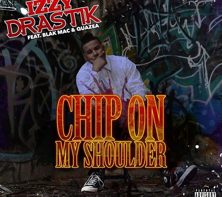izzy DRASTIK – Chip On My Shoulder (feat. Blak Mac & Quazea)