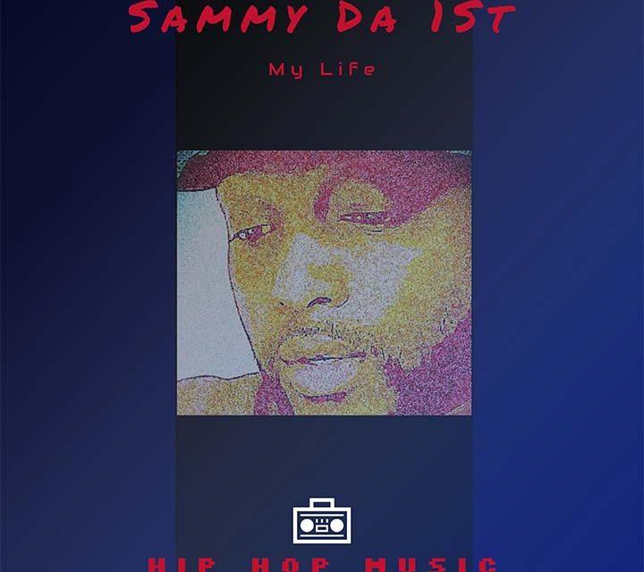 Sammyda1St – My Life