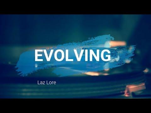 Laz Lore – Evolving