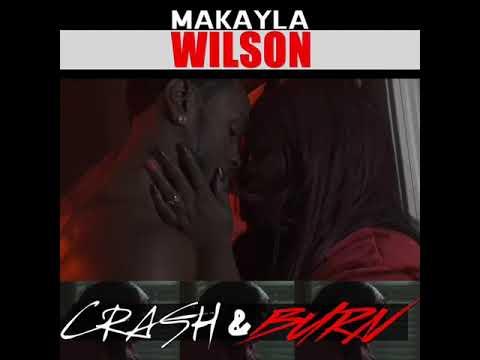 Makayla Wilson –  Crash and Burn