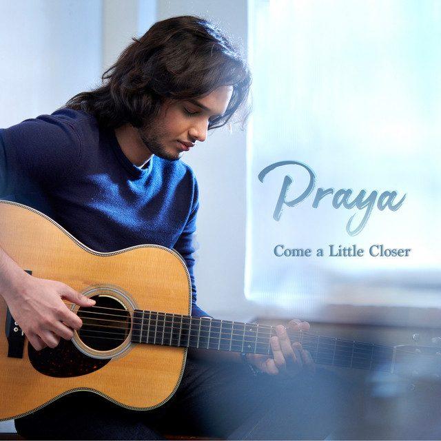 Praya – Come A Little Closer