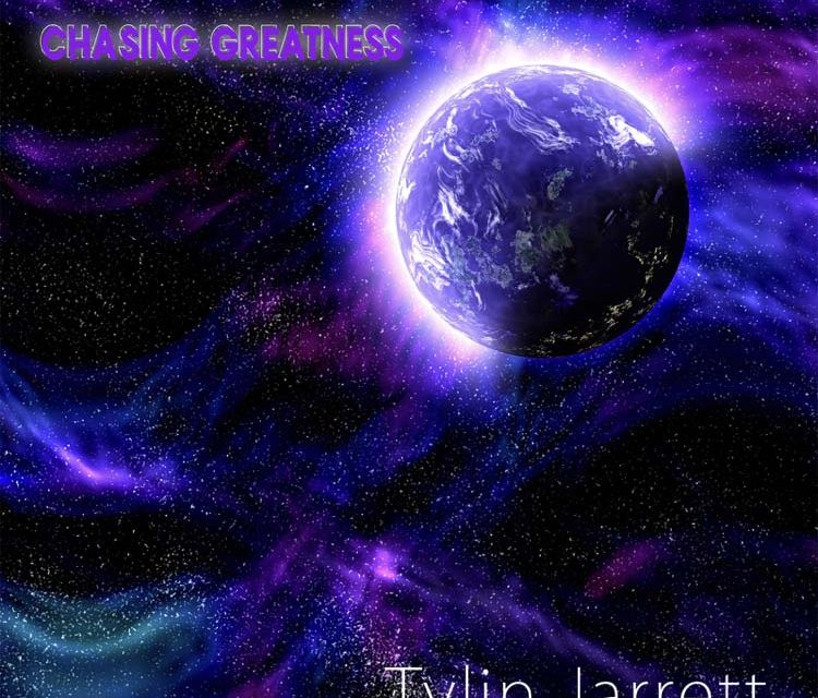 Tylin Jarrett – Chasing Greatness