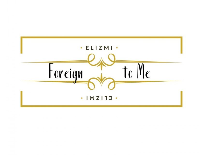 Elizmi – Foreign to me