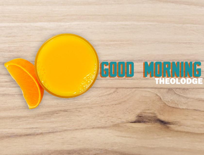 Theolodge – Good Morning