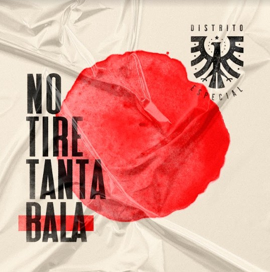 Distrito Especial – No Tire Tanta Bala