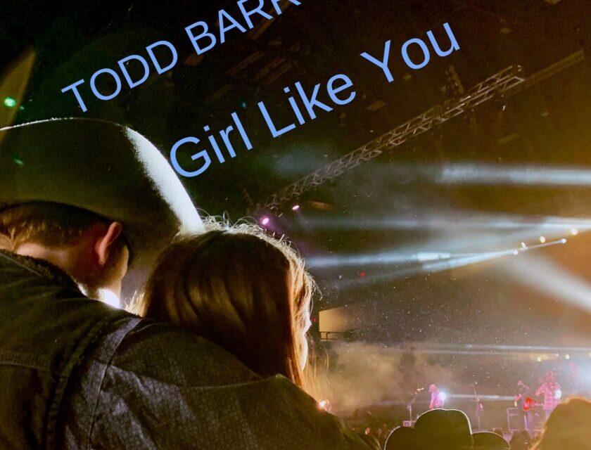 TODD BARROW – Girl Like You