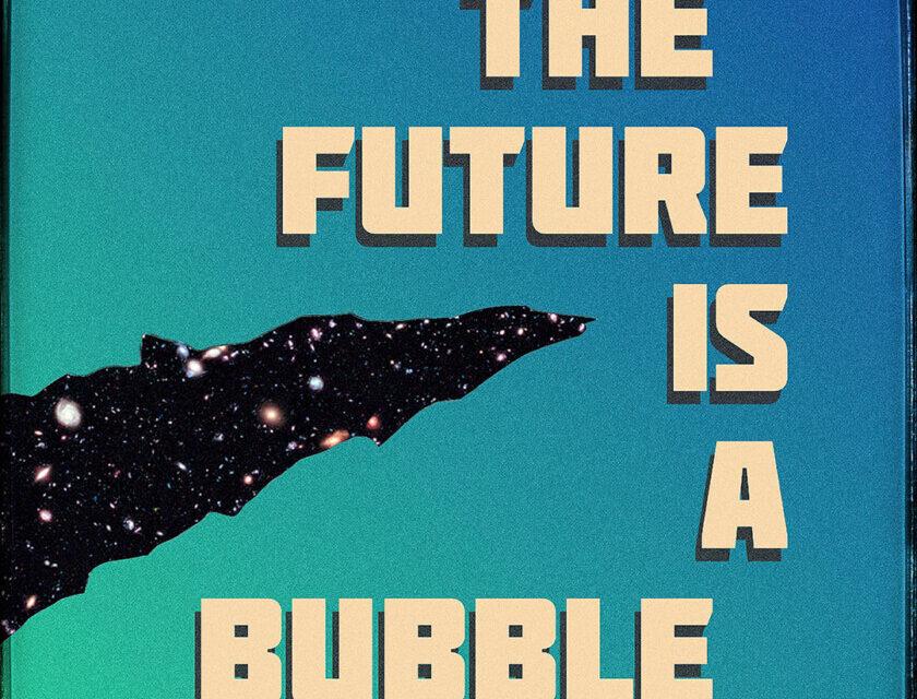 Dizmation – The Future Is A Bubble