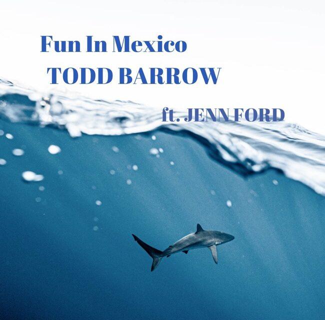 TODD BARROW – Fun In Mexico