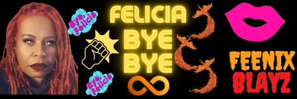 Feenix Blayz – Felicia Bye Bye
