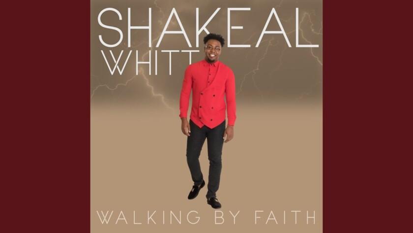 Shakeal Whitt – Walking By Faith