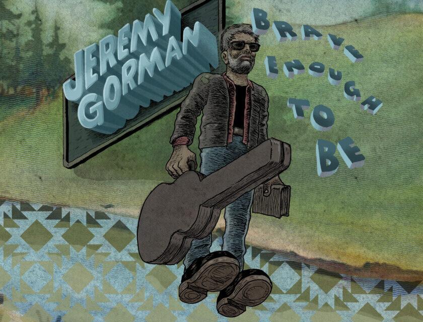 Jeremy Gorman – Brave Enough To Be