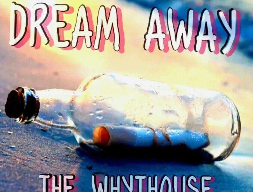 The Whythouse – DREAM AWAY