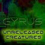 Gyrus – Unreleased Creatures