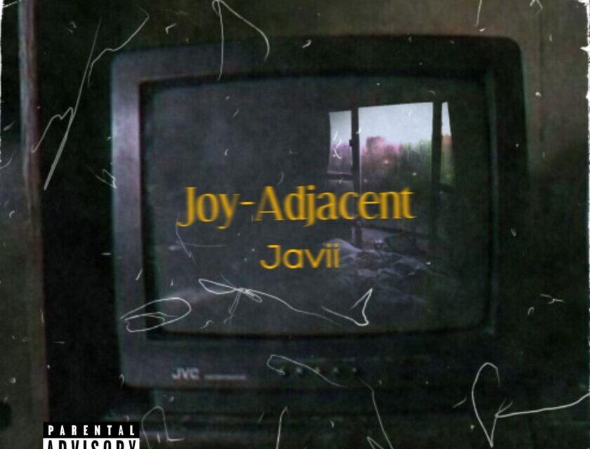 Javii – Joy-Adjacent