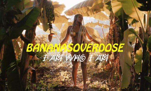 Bananasoverdose – I am who I am
